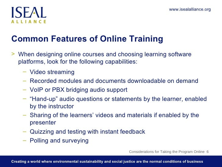 Common Features of Online Training <ul><li>When designing online courses and choosing learning software platforms, look fo...