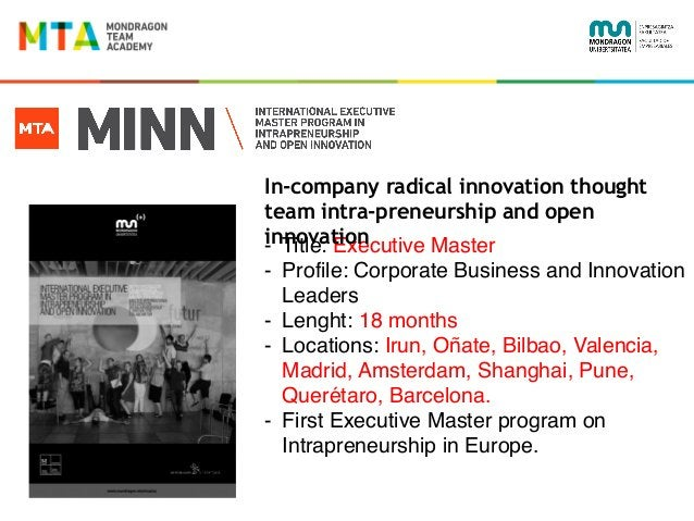 - Title: Executive Master - Profile: Corporate Business and Innovation Leaders - Lenght: 18 months - Locations: Irun, Oñat...