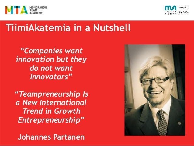 """TiimiAkatemia in a Nutshell """"Companies want innovation but they do not want Innovators""""  """"Teampreneurship Is a New Interna..."""
