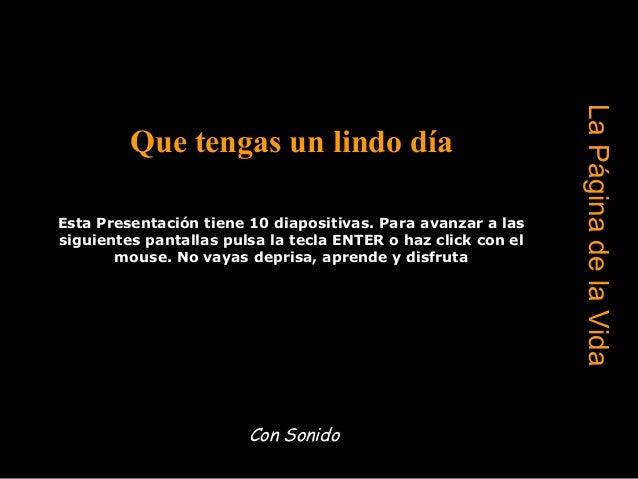 LaPáginadelaVida Que tengas un lindo día Esta Presentación tiene 10 diapositivas. Para avanzar a las siguientes pantallas ...
