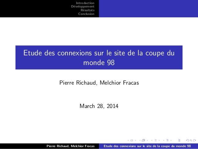 Introduction D´eveloppement R´esultats Conclusion Etude des connexions sur le site de la coupe du monde 98 Pierre Richaud,...