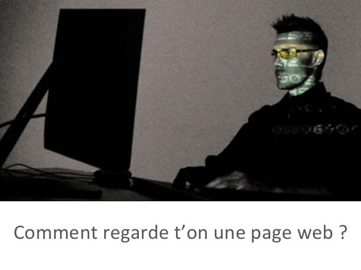 Comment	  regarde	  t'on	  une	  page	  web	  ?