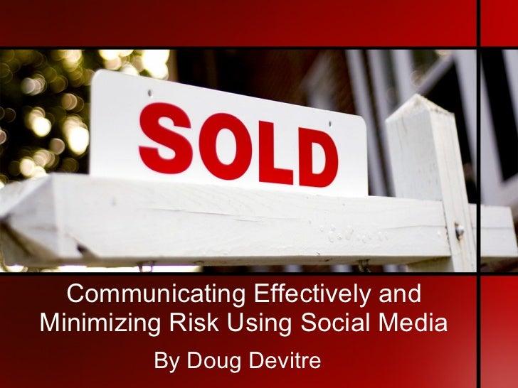 Communicating Effectively and Minimizing Risk Using Social Media <ul><li>By Doug Devitre </li></ul>