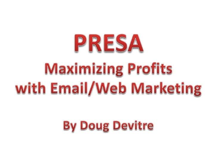 PRESA<br />Maximizing Profits <br />with Email/Web Marketing<br />By Doug Devitre<br />