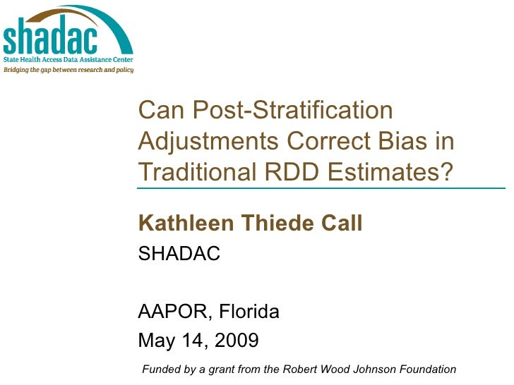 Can Post-Stratification Adjustments Correct Bias in Traditional RDD Estimates? Kathleen Thiede Call SHADAC AAPOR, Florida ...