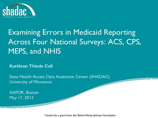 Funded by a grant from the RobertWood Johnson Foundation Examining Errors in Medicaid Reporting Across Four National Surve...