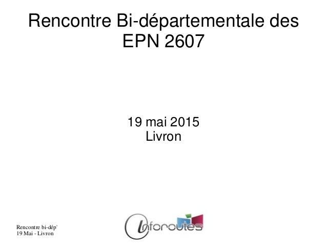 Rencontre bi-dép' 19 Mai - Livron Rencontre Bi-départementale des EPN 2607 19 mai 2015 Livron