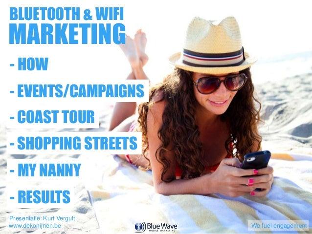 BLUETOOTH & WIFI  MARKETING - HOW  - EVENTS/CAMPAIGNS - COAST TOUR - SHOPPING STREETS - MY NANNY - RESULTS Presentatie: Ku...