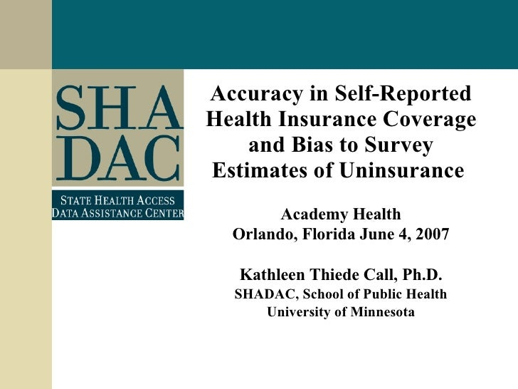 Accuracy in Self-Reported Health Insurance Coverage and Bias to Survey Estimates of Uninsurance   Academy Health Orlando, ...