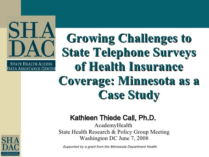 Growing Challenges to State Telephone Surveys of Health Insurance Coverage: Minnesota as a Case Study Supported by a grant...