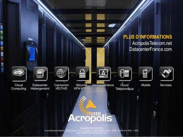 PLUS D'INFORMATIONS AcropolisTelecom.net DatacenterFrance.com  Cloud Computing  Datacenter Hébergement  Connexion HD/THD  ...