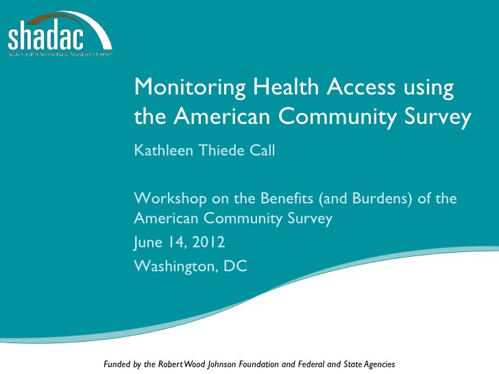 Monitoring Health Access using       the American Community Survey       Kathleen Thiede Call       Workshop on the Benefi...