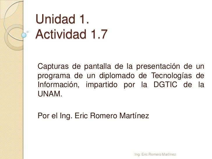 Unidad 1.Actividad 1.7Capturas de pantalla de la presentación de unprograma de un diplomado de Tecnologías deInformación, ...