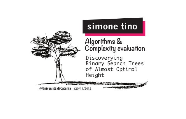 simone tino Algorithms & Complexity evaluation Discoverying Binary Search Trees of Almost Optimal Height  @ Università di ...