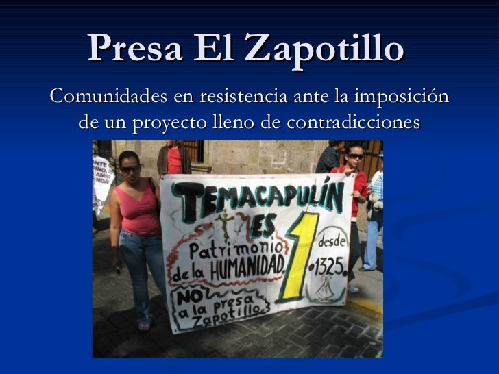 Presa El Zapotillo Comunidades en resistencia ante la imposición de un proyecto lleno de contradicciones
