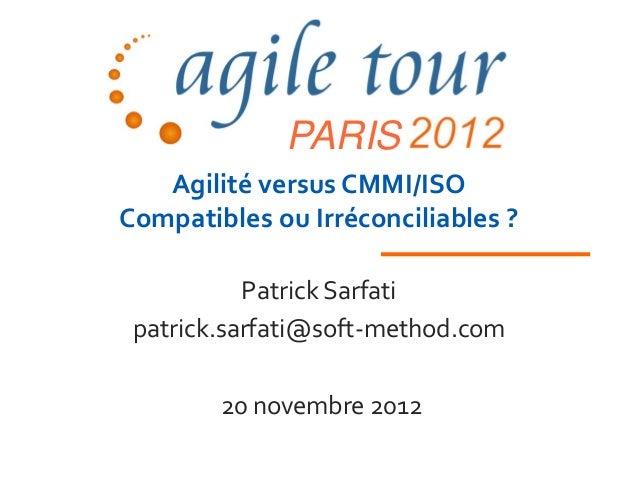 PARIS   Agilité versus CMMI/ISOCompatibles ou Irréconciliables ?           Patrick Sarfati patrick.sarfati@soft-method.com...
