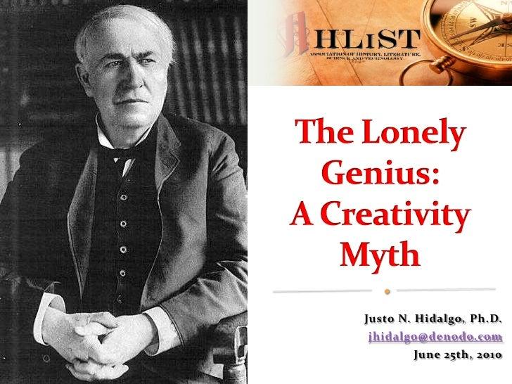 TheLonelyGenius:A CreativityMyth<br />Justo N. Hidalgo, Ph.D.<br />jhidalgo@denodo.com<br />June 25th, 2010<br />