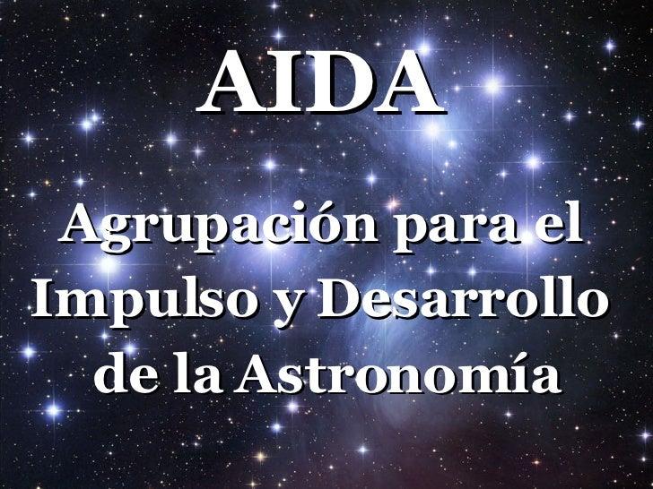AIDA   Agrupación para el  Impulso y Desarrollo  de la Astronomía