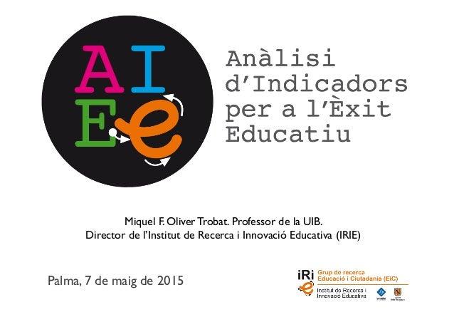 Palma, 7 de maig de 2015 Miquel F. Oliver Trobat. Professor de la UIB.   Director de l'Institut de Recerca i Innovació Ed...