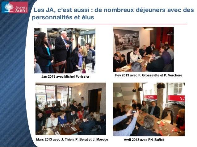 Les JA, c'est aussi : de nombreux déjeuners avec des personnalités et élus Jan 2013 avec Michel Forissier Fev 2013 avec F....