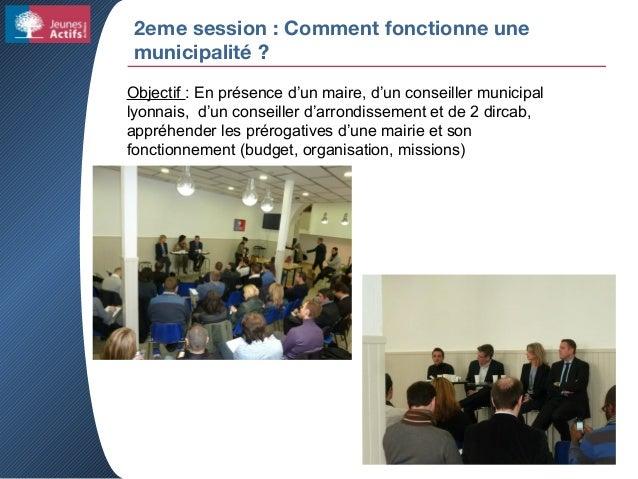 2eme session : Comment fonctionne une municipalité ? Objectif : En présence d'un maire, d'un conseiller municipal lyonnais...