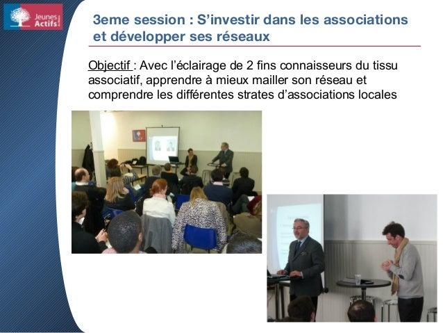 3eme session : S'investir dans les associations et développer ses réseaux Objectif : Avec l'éclairage de 2 fins connaisseu...