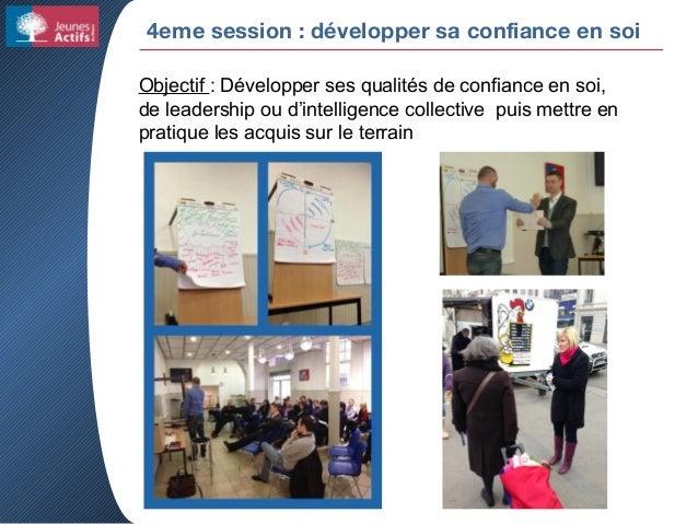 4eme session : développer sa confiance en soi Objectif : Développer ses qualités de confiance en soi, de leadership ou d'i...