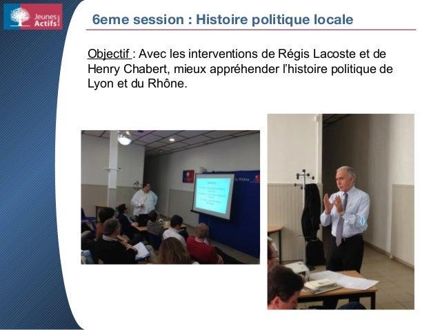 6eme session : Histoire politique locale Objectif : Avec les interventions de Régis Lacoste et de Henry Chabert, mieux app...