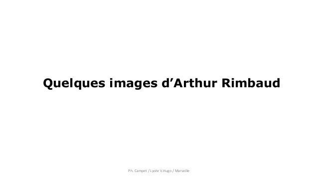 Quelques images d'Arthur Rimbaud Ph. Campet / Lycée V.Hugo / Marseille