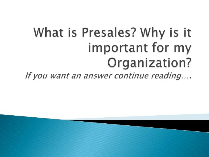 What is Presales? Why is it important for my Organization?If you want an answer continue reading….<br />