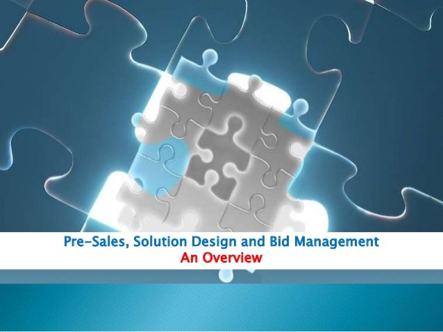 Pre-Sales, Solution Design and Bid Management                  An Overview
