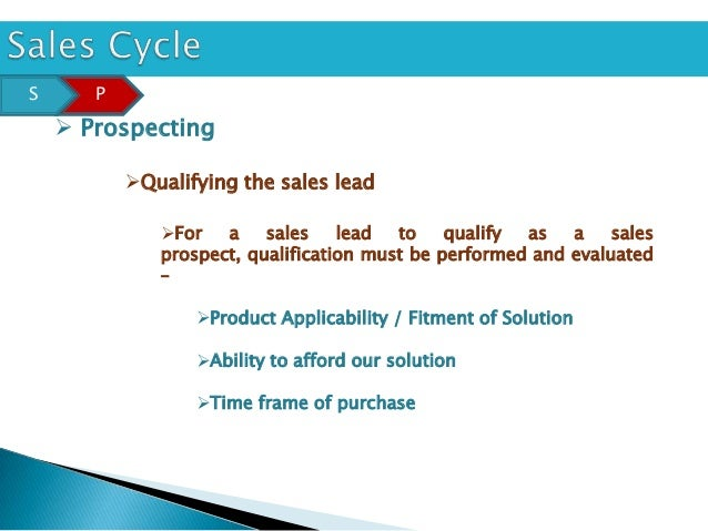 S      P     Prospecting           Qualifying the sales lead              For   a    sales    lead  to    qualify as   ...