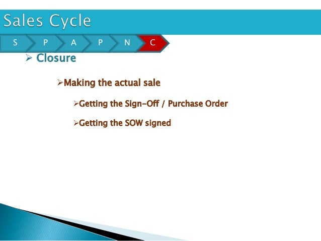 S      P      A     P     N     C     Closure           Making the actual sale              Getting the Sign-Off / Purc...