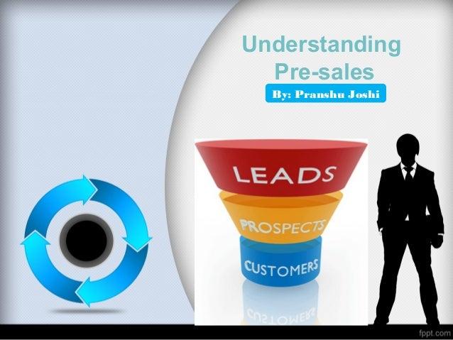 Understanding Pre-sales By: Pranshu Joshi