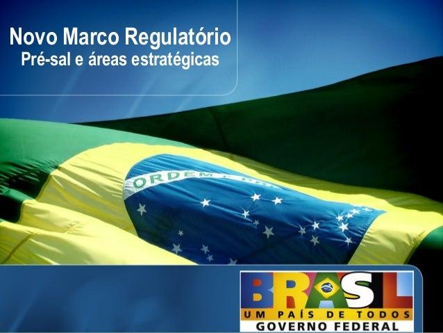 Novo Marco Regulatório Pré-sal e áreas estratégicas                                1