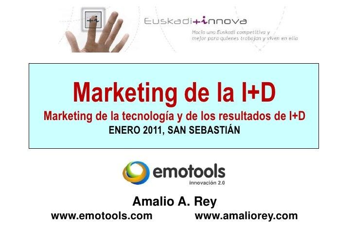 Marketing de la I+DMarketing de la tecnología y de los resultados de I+D             ENERO 2011, SAN SEBASTIÁN            ...