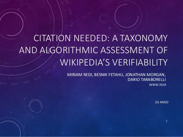 CITATION NEEDED: A TAXONOMY AND ALGORITHMIC ASSESSMENT OF WIKIPEDIA'S VERIFIABILITY MIRIAM REDI, BESNIK FETAHU, JONATHAN M...