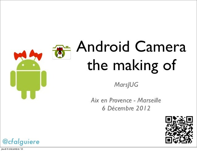Android Camera                       the making of                               MarsJUG                       Aix en Prov...