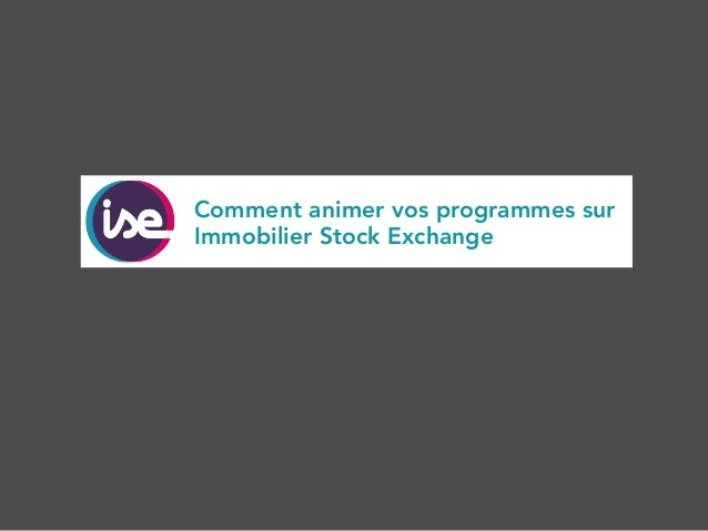 Comment animer vos programmes sur  Immobilier Stock Exchange