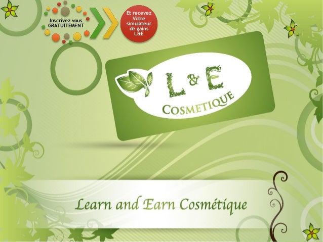 Inscrivez vous GRATUITEMENT Et recevez Votre simulateur de gains L&E