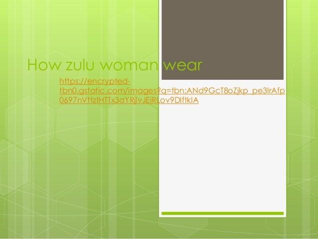 How zulu woman wear https://encryptedtbn0.gstatic.com/images?q=tbn:ANd9GcT8oZjkp_pe3IrAfp 0697nVttztHTTx3aYRjlvJEiRLov9Dlf...