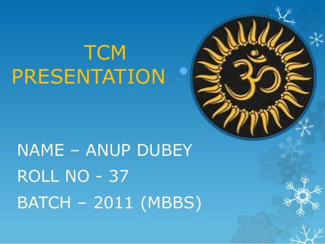 TCM PRESENTATION NAME – ANUP DUBEY ROLL NO - 37 BATCH – 2011 (MBBS)