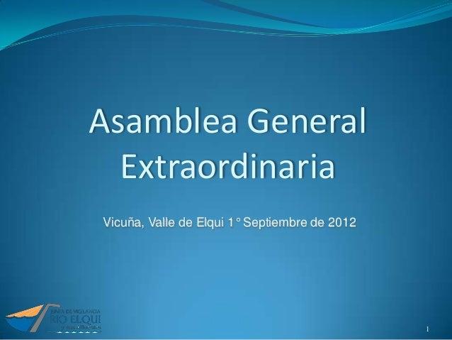 Asamblea General  ExtraordinariaVicuña, Valle de Elqui 1° Septiembre de 2012                                               1