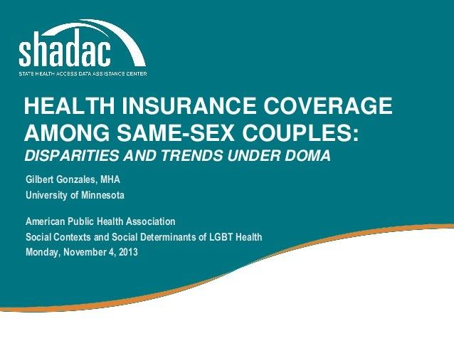 HEALTH INSURANCE COVERAGE AMONG SAME-SEX COUPLES: DISPARITIES AND TRENDS UNDER DOMA Gilbert Gonzales, MHA University of Mi...