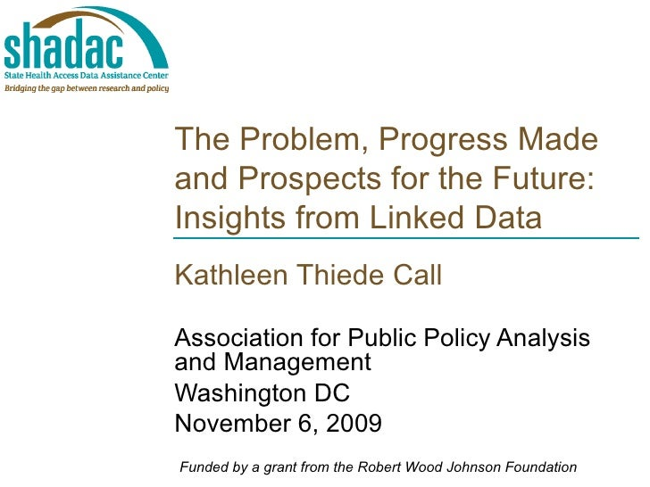 The Problem, Progress Made and Prospects for the Future: Insights from Linked Data Kathleen Thiede Call Association for Pu...