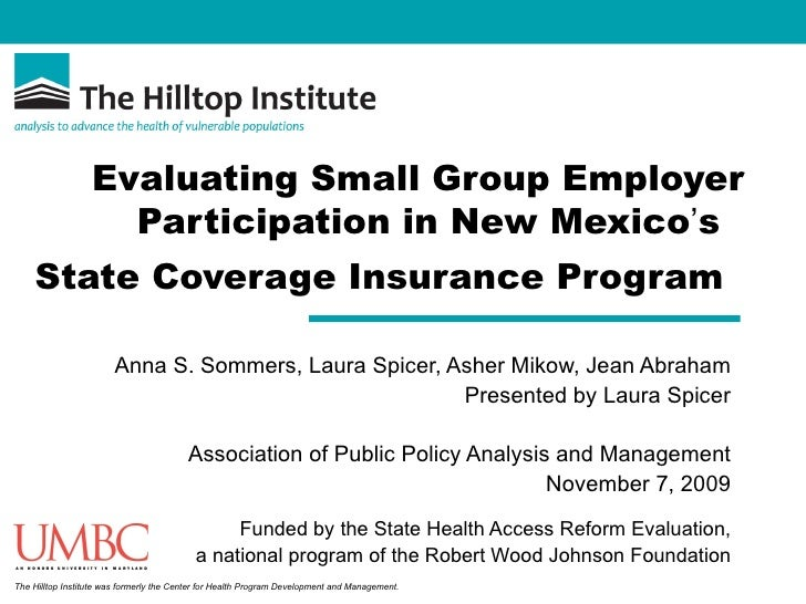 Evaluating Small Group Employer Participation in New Mexico ' s  State Coverage Insurance Program   Anna S. Sommers, Laura...