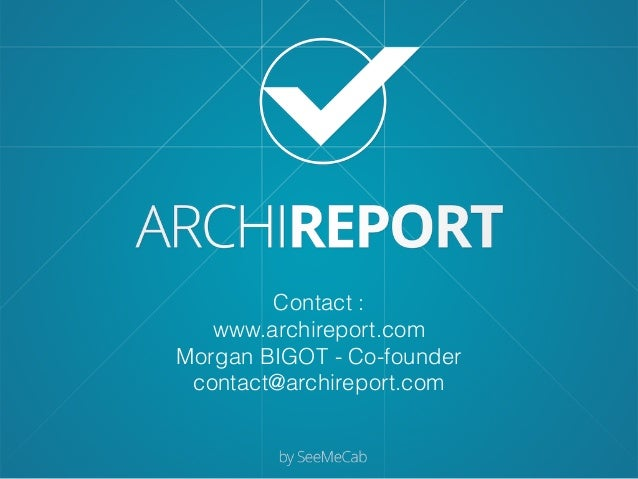 Contact : www.archireport.com Morgan BIGOT - Co-founder contact@archireport.com