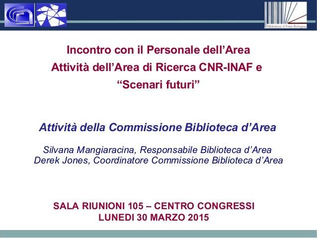 """Incontro con il Personale dell'Area Attività dell'Area di Ricerca CNR-INAF e """"Scenari futuri"""" Attività della Commissione B..."""