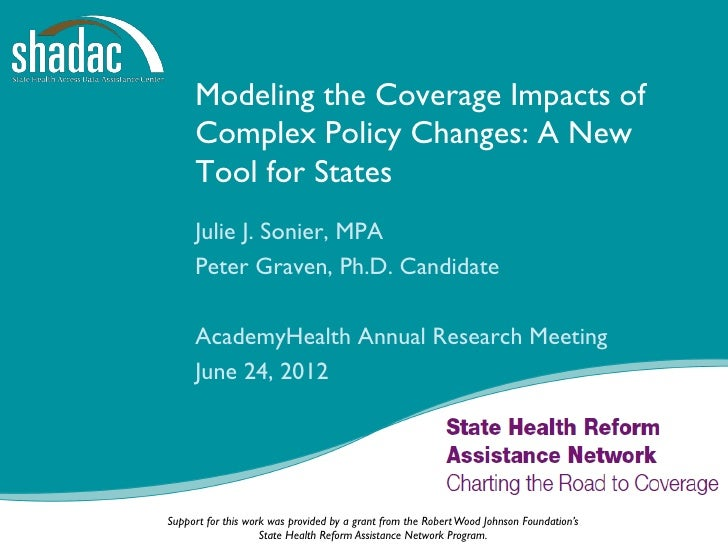 Modeling the Coverage Impacts of     Complex Policy Changes: A New     Tool for States     Julie J. Sonier, MPA     Peter ...