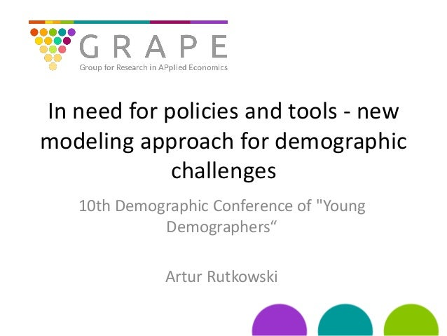 """In need for policies and tools - new modeling approach for demographic challenges 10th Demographic Conference of """"Young De..."""
